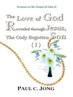 Sermons on the Gospel of John (I) - The Love of God Revealed through Jesus, the Only Begotten Son ( I )