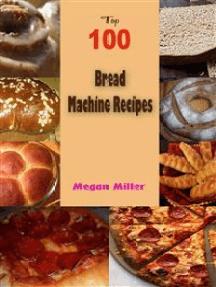 Top 100 Bread Machine Recipes