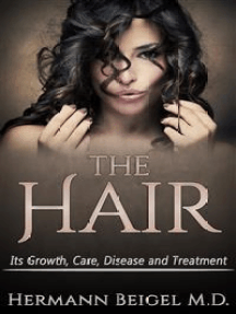 THE HAIR - Its Growth, Care, Disease and Treatment