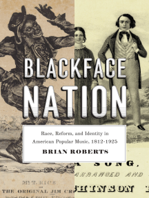 Blackface Nation: Race, Reform, and Identity in American Popular Music, 1812-1925