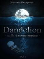 Dandelion - nulla è come appare