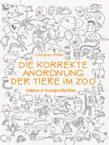 Die korrekte Anordnung der Tiere im Zoo: Satiren & Kurzgeschichten