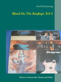 Blood On The Rooftops Teil 2: Weitere Notizen über Musik und Mehr