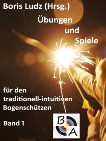 Übungen und Spiele für den traditionell-intuitiven Bogenschützen: Band 1