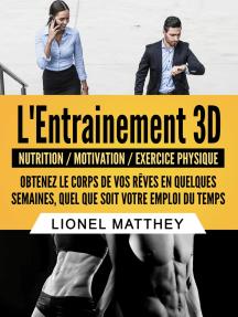 L'entrainement 3d: Obtenez le corps de vos rêves en quelques semaines, quel que soit votre emploi du temps