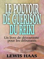 Le pouvoir de guérison du Reiki - Un livre de découverte pour les débutants