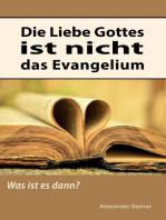 Die Liebe Gottes ist nicht das Evangelium