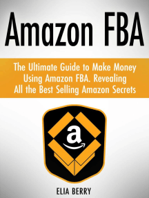 Amazon Fba: The Ultimate Guide to Make Money Using Amazon Fba. Revealing All the Best Selling Amazon Secrets