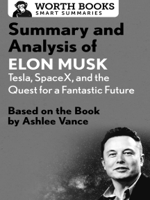 Summary and Analysis of Elon Musk: Tesla, SpaceX, and the Quest for a Fantastic Future: Based on the Book by Ashlee Vance