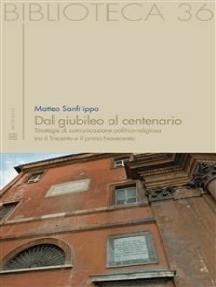 Dal giubileo al centenario: Strategie di comunicazione politico-religiosa tra il Trecento e il primo Novecento