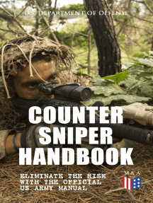 Counter Sniper Handbook - Eliminate the Risk with the Official US Army Manual: Suitable Countersniping Equipment, Rifles, Ammunition, Noise and Muzzle Flash, Sights, Firing Positions, Typical Countersniper Situations and Decisive Reaction to the Attack