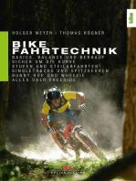 Bike Fahrtechnik: Basics, Balance und bergauf. Sicher um die Kurve. Stufen und Steilabfahrten. Singletracks und Spitzkehren. Bunny Hop, Wheelie und Manual.