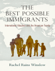 The Best Possible Immigrants: International Adoption and the American Family
