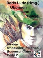 Übungen und Spiele für den traditionell-intuitiven Bogenschützen Band 2