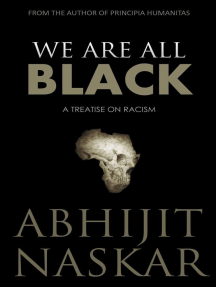 We Are All Black: A Treatise on Racism: Humanism Series