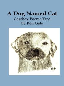 A Dog Named Cat: cowboy poems 2