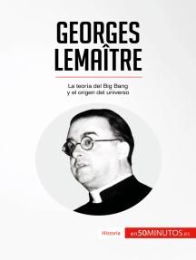 Georges Lemaître: La teoría del Big Bang y el origen del universo