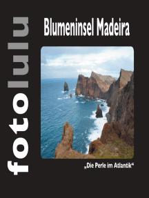 Blumeninsel Madeira: Die Perle im Atlantik