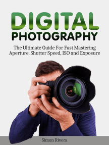 Digital Photography: The Ultimate Guide For Fast Mastering Aperture, Shutter Speed, Iso and Exposure