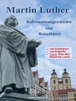 Martin Luther - Reformationsgeschichte und Reiseführer
