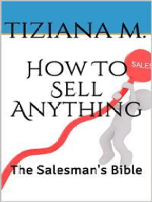 How To Sell Anything: The Salesman's Bible