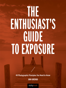 The Enthusiast's Guide to Exposure: 49 Photographic Principles You Need to Know