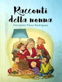 Racconti della Nonna: Racconti bambinis,letteratura per bambini