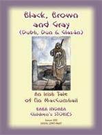 BLACK BROWN AND GRAY (Dubh, Dun and Glasan) - an Irish legend of Fin MacCumhail