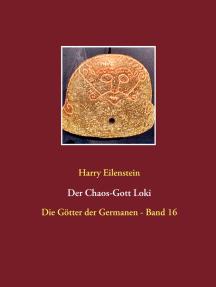 Der Chaos-Gott Loki: Die Götter der Germanen - Band 16