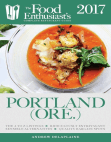 Portland - 2017: The Food Enthusiast's Complete Restaurant Guide