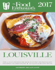 Louisville - 2017:: The Food Enthusiast's Complete Restaurant Guide