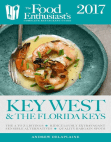 Key West & the Florida Keys - 2017:: The Food Enthusiast's Complete Restaurant Guide