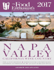 Napa Valley - 2017: T: he Food Enthusiast's Complete Restaurant Guide