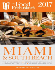 Miami & South Beach - 2017:: The Food Enthusiast's Complete Restaurant Guide