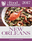 New Orleans - 2017:: The Food Enthusiast's Complete Restaurant Guide
