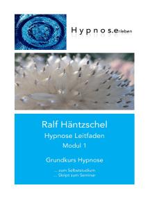 Hypnose Leitfaden Modul 1: Grundkurs Hypnose