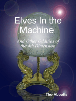 Elves In the Machine and Other Oddities of the 4th Dimension