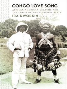 Congo Love Song: African American Culture and the Crisis of the Colonial State