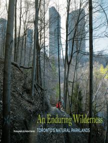 An Enduring Wilderness: Toronto's Natural Parklands