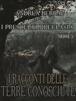 I racconti delle terre conosciute - I Prescelti di Eulasia