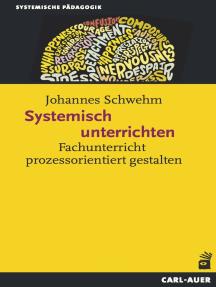 Systemisch unterrichten: Fachunterricht prozessorientiert gestalten