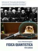 Fisica quantistica per curiosi