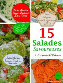 15 Salades Savoureuses. 5 Sauces & Crèmes. Sans Oeuf. Sans Lactose. Sans Gluten. 100% Végétal: Mangez Sain & Gourmand, #2