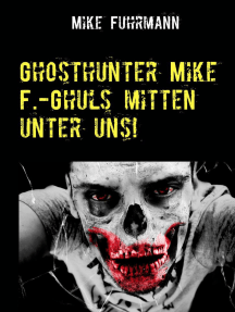 Ghosthunter Mike F.-Ghuls mitten unter uns!