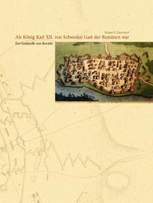 Als König Karl XII. von Schweden Gast der Rumänen war: Der Kalabalik von Bender