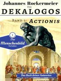 Der Dekalogos - Das Buch deiner Antworten. Band 1: Actionis: Der Sinn des Lebens einfach erklärt - Actionis: Menschenbild