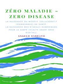 Zéro maladie: La naissance du modèle collaboratif de santé. La naissance des réseaux numériques pour la santé