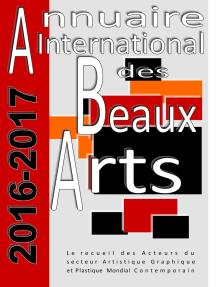Annuaire international des beaux-arts 2016-2017: Le recueil des Acteurs du secteur Artistique Graphique et Plastique  Mondial Contemporain