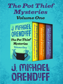 The Pot Thief Mysteries Volume One: The Pot Thief Who Studied Pythagoras, The Pot Thief Who Studied Ptolemy, and The Pot Thief Who Studied Einstein