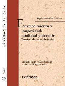 Envejecimiento y longevidad: fatalidad y devenir: Teorías, datos y vivencias